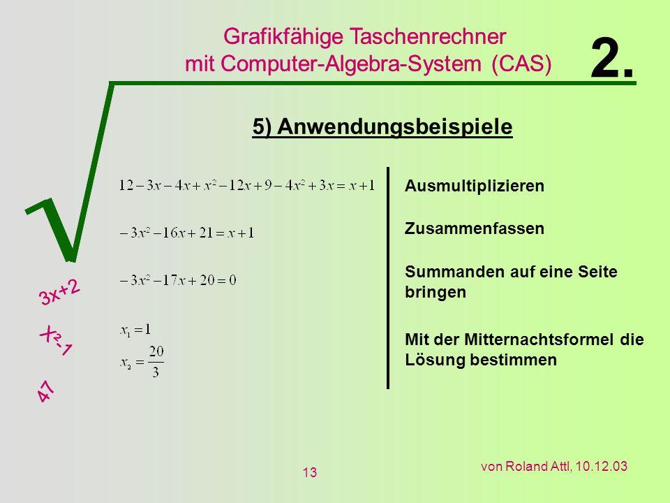 Grafikfähige Taschenrechner mit Computer-Algebra-System (CAS) 3x+2 X²-1 47 Grafikfähige Taschenrechner mit Computer-Algebra-System (CAS) 3x+2 X²-1 47 von Roland Attl, 10.12.03 13 5) Anwendungsbeispiele 2.