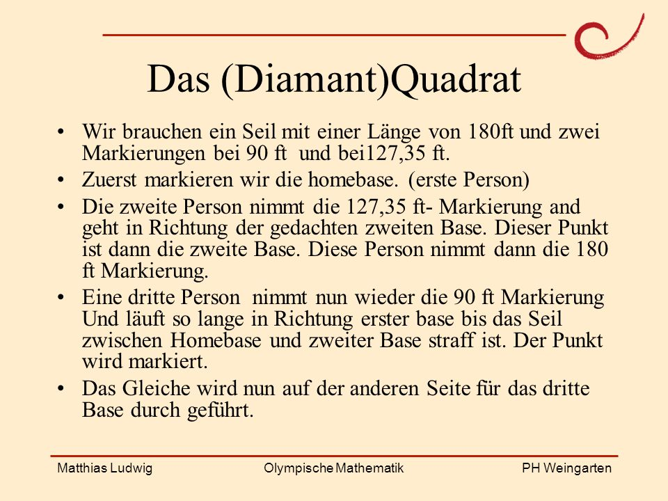 PH Weingarten Matthias LudwigOlympische Mathematik Das (Diamant)Quadrat Wir brauchen ein Seil mit einer Länge von 180ft und zwei Markierungen bei 90 ft und bei127,35 ft.