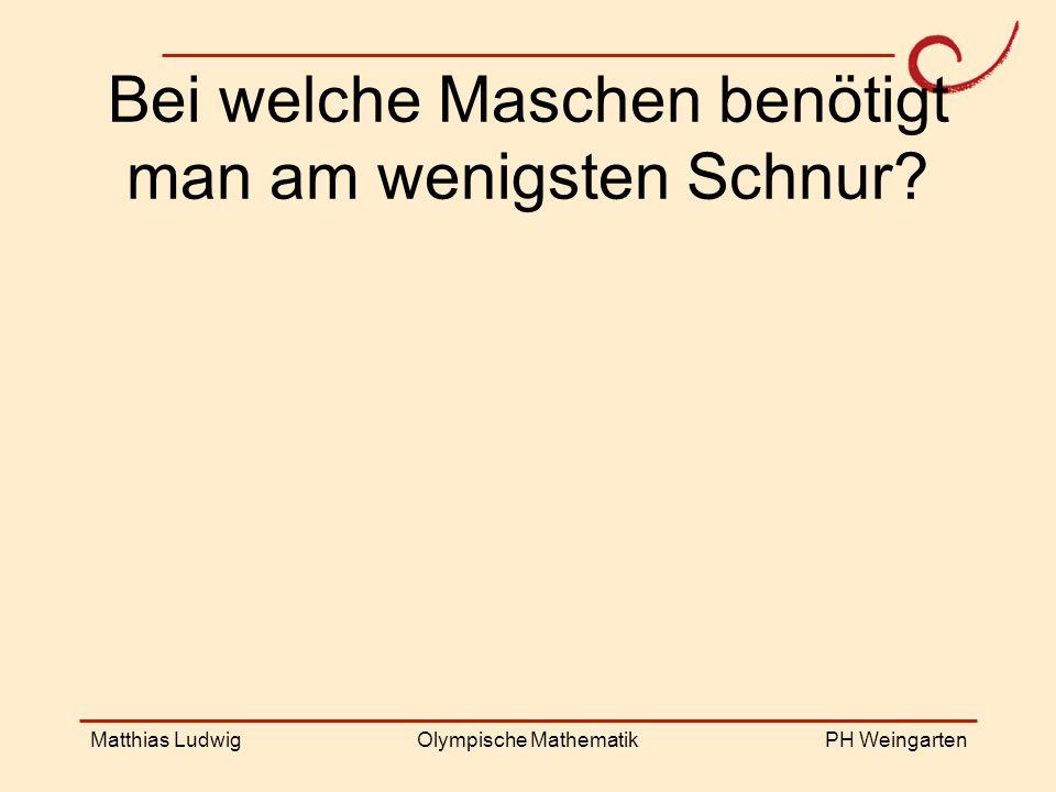 PH Weingarten Matthias LudwigOlympische Mathematik Bei welche Maschen benötigt man am wenigsten Schnur?
