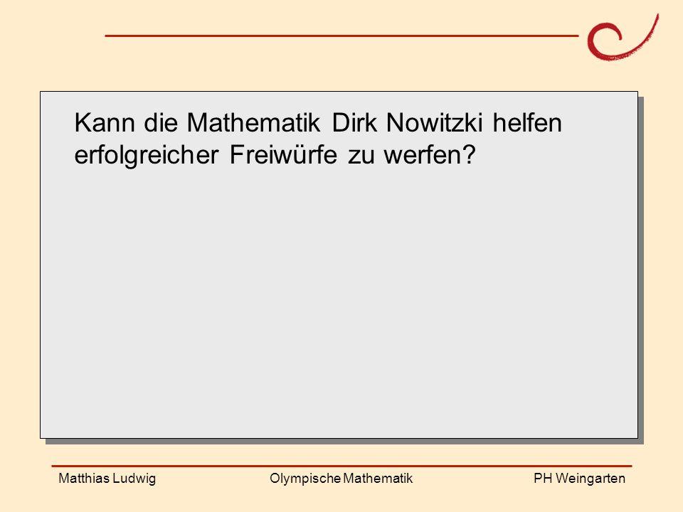 PH Weingarten Matthias LudwigOlympische Mathematik Kann die Mathematik Dirk Nowitzki helfen erfolgreicher Freiwürfe zu werfen?