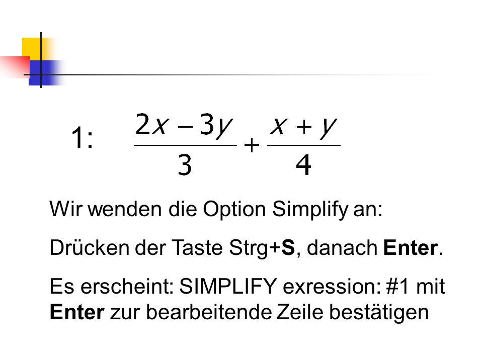 1: Wir wenden die Option Simplify an: Drücken der Taste Strg+S, danach Enter. Es erscheint: SIMPLIFY exression: #1 mit Enter zur bearbeitende Zeile be