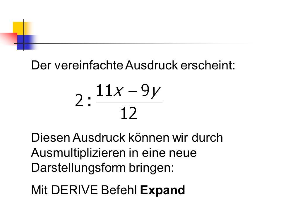 Der vereinfachte Ausdruck erscheint: Diesen Ausdruck können wir durch Ausmultiplizieren in eine neue Darstellungsform bringen: Mit DERIVE Befehl Expan