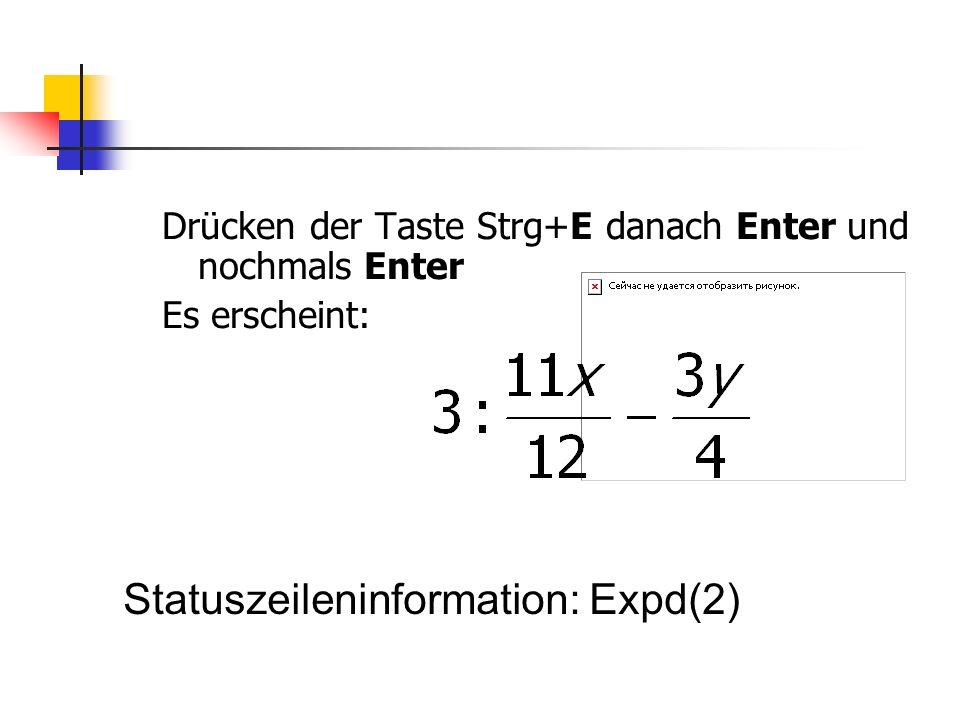 Drücken der Taste Strg+E danach Enter und nochmals Enter Es erscheint: Statuszeileninformation: Expd(2)