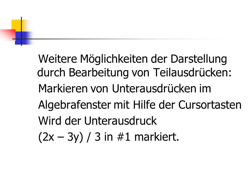 Weitere Möglichkeiten der Darstellung durch Bearbeitung von Teilausdrücken: Markieren von Unterausdrücken im Algebrafenster mit Hilfe der Cursortasten