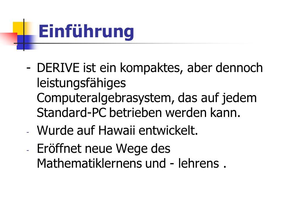 Einführung -DERIVE ist ein kompaktes, aber dennoch leistungsfähiges Computeralgebrasystem, das auf jedem Standard-PC betrieben werden kann. - Wurde au