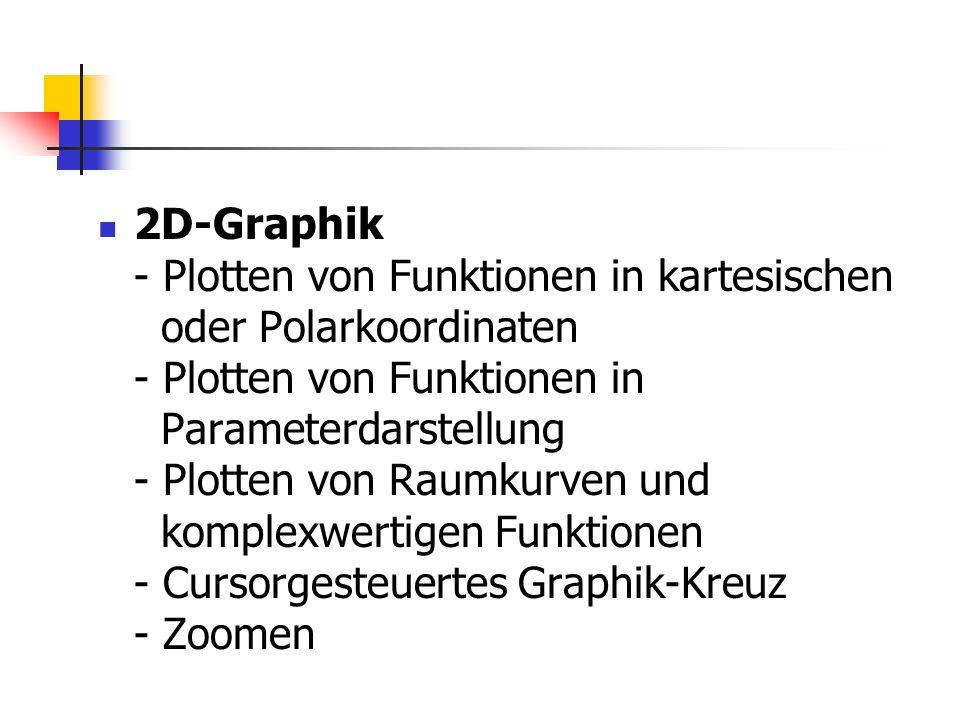 2D-Graphik - Plotten von Funktionen in kartesischen oder Polarkoordinaten - Plotten von Funktionen in Parameterdarstellung - Plotten von Raumkurven un