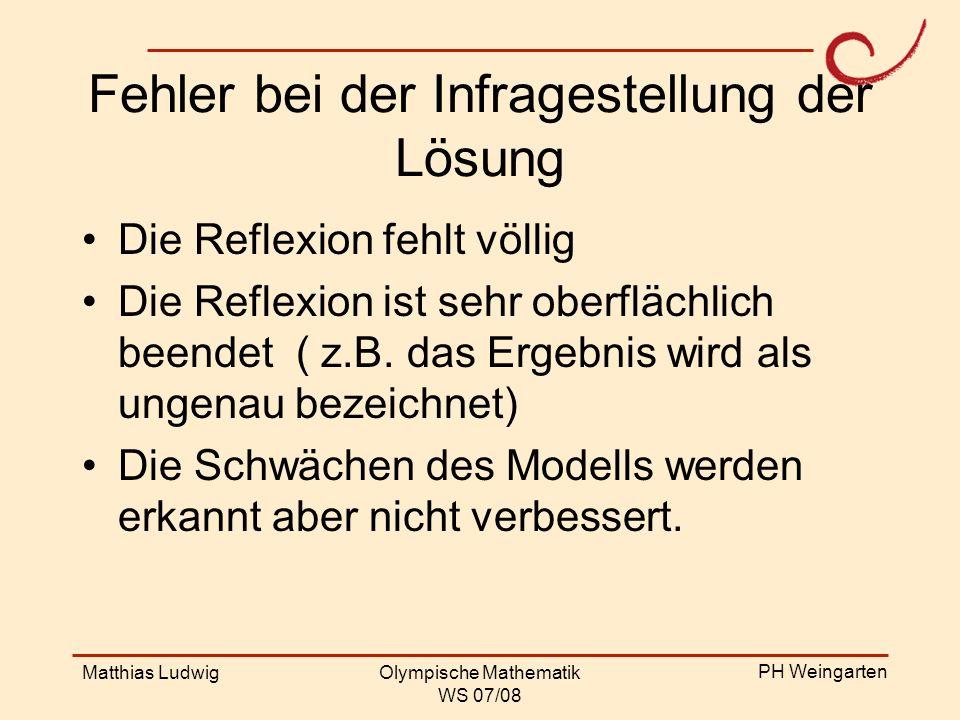 PH Weingarten Matthias LudwigOlympische Mathematik WS 07/08 Fehler bei der Infragestellung der Lösung Die Reflexion fehlt völlig Die Reflexion ist seh