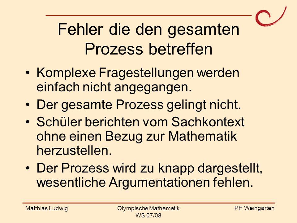 PH Weingarten Matthias LudwigOlympische Mathematik WS 07/08 Fehler die den gesamten Prozess betreffen Komplexe Fragestellungen werden einfach nicht an