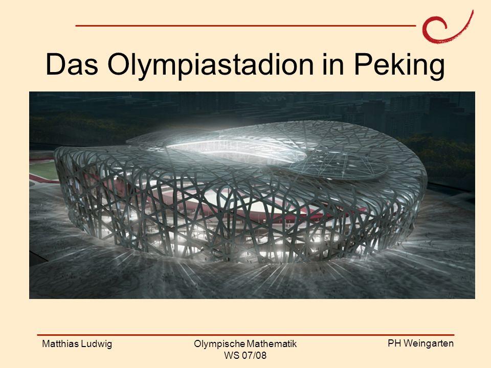 PH Weingarten Matthias LudwigOlympische Mathematik WS 07/08 Das Olympiastadion in Peking