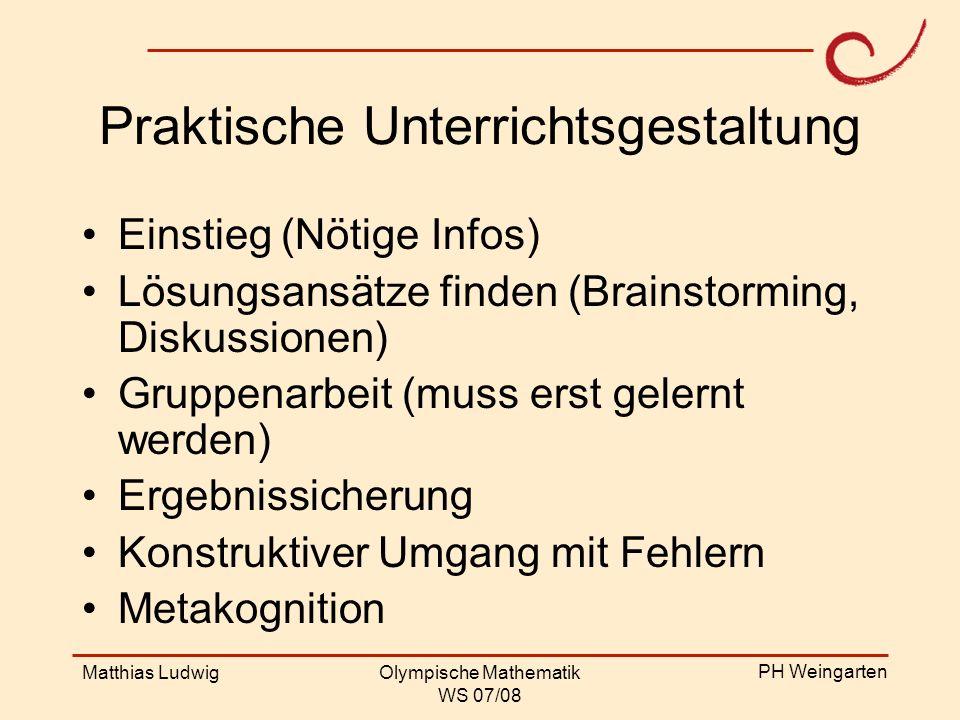 PH Weingarten Matthias LudwigOlympische Mathematik WS 07/08 Praktische Unterrichtsgestaltung Einstieg (Nötige Infos) Lösungsansätze finden (Brainstorm
