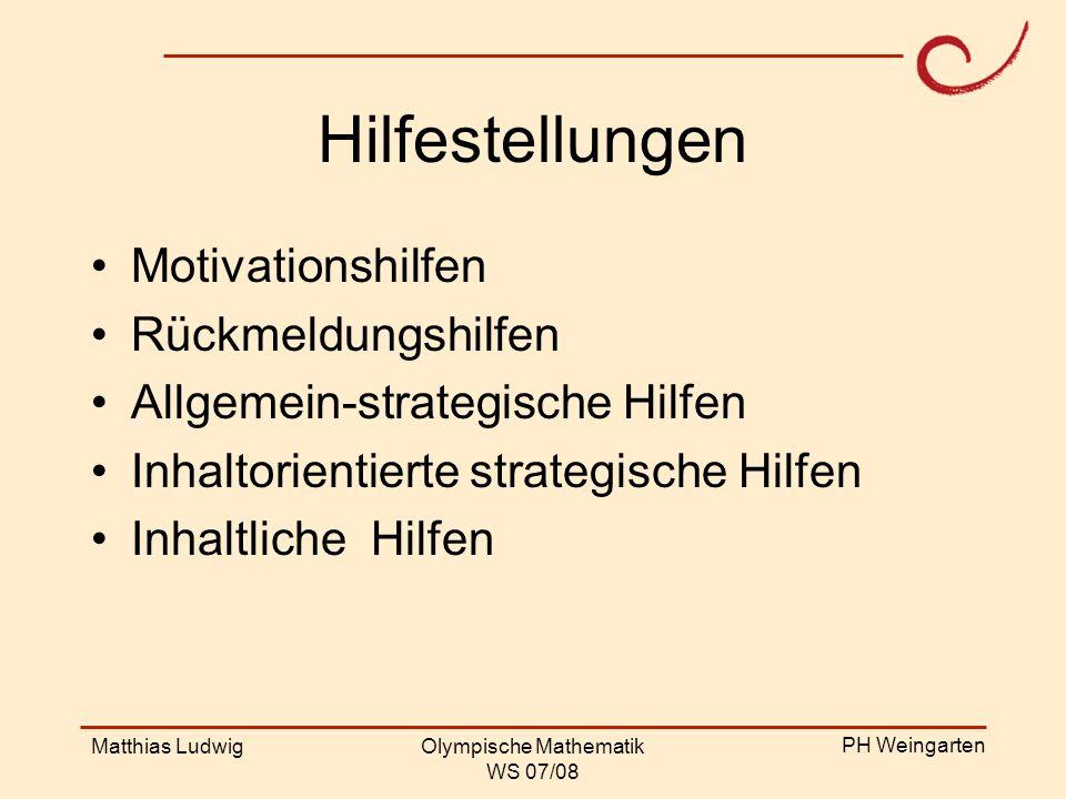 PH Weingarten Matthias LudwigOlympische Mathematik WS 07/08 Hilfestellungen Motivationshilfen Rückmeldungshilfen Allgemein-strategische Hilfen Inhalto