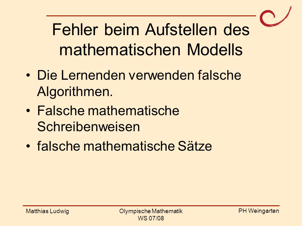 PH Weingarten Matthias LudwigOlympische Mathematik WS 07/08 Fehler beim Aufstellen des mathematischen Modells Die Lernenden verwenden falsche Algorith