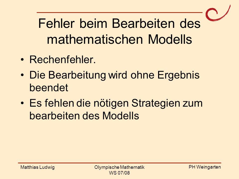 PH Weingarten Matthias LudwigOlympische Mathematik WS 07/08 Fehler beim Bearbeiten des mathematischen Modells Rechenfehler. Die Bearbeitung wird ohne