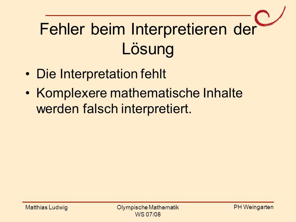PH Weingarten Matthias LudwigOlympische Mathematik WS 07/08 Fehler beim Interpretieren der Lösung Die Interpretation fehlt Komplexere mathematische In