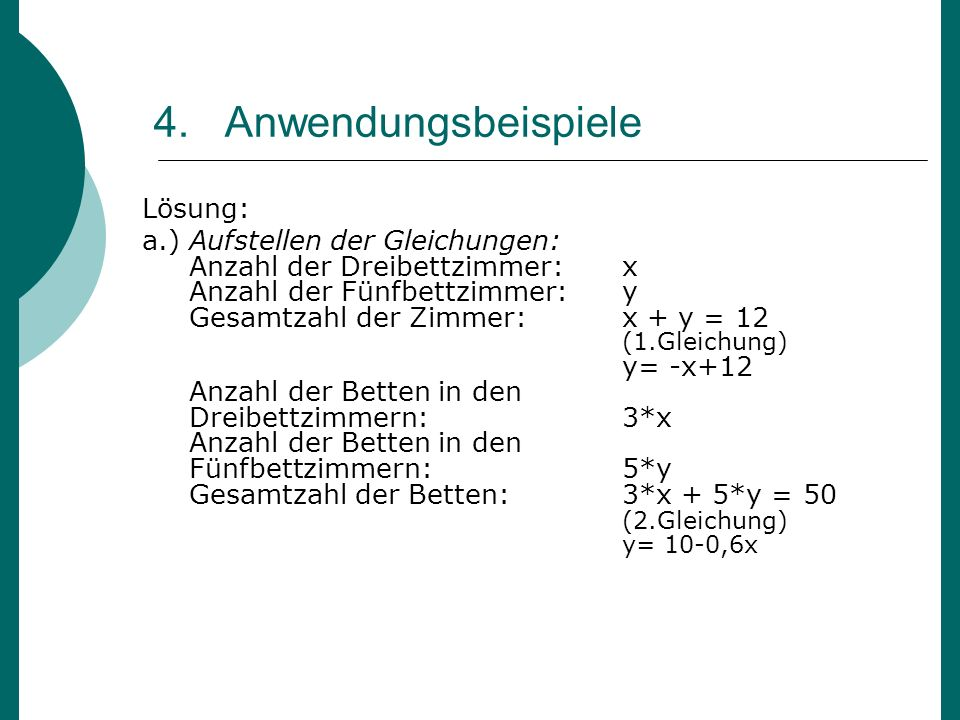 4. Anwendungsbeispiele Lösung: a.) Aufstellen der Gleichungen: Anzahl der Dreibettzimmer:x Anzahl der Fünfbettzimmer:y Gesamtzahl der Zimmer:x + y = 1