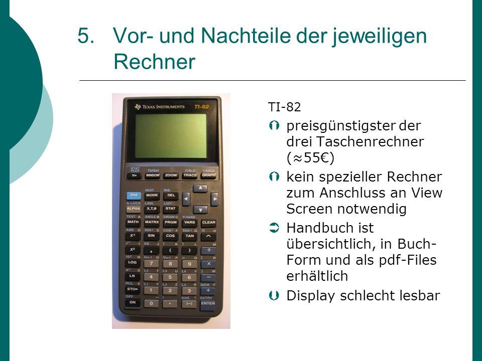 5. Vor- und Nachteile der jeweiligen Rechner TI-82 preisgünstigster der drei Taschenrechner (55) kein spezieller Rechner zum Anschluss an View Screen