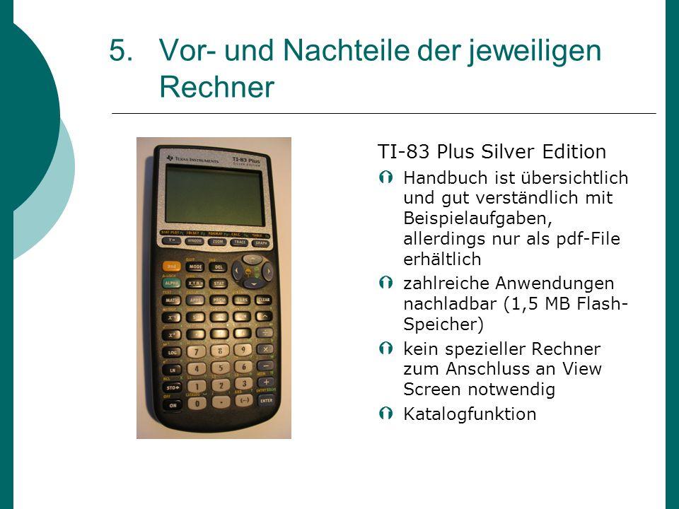 5. Vor- und Nachteile der jeweiligen Rechner TI-83 Plus Silver Edition Handbuch ist übersichtlich und gut verständlich mit Beispielaufgaben, allerding