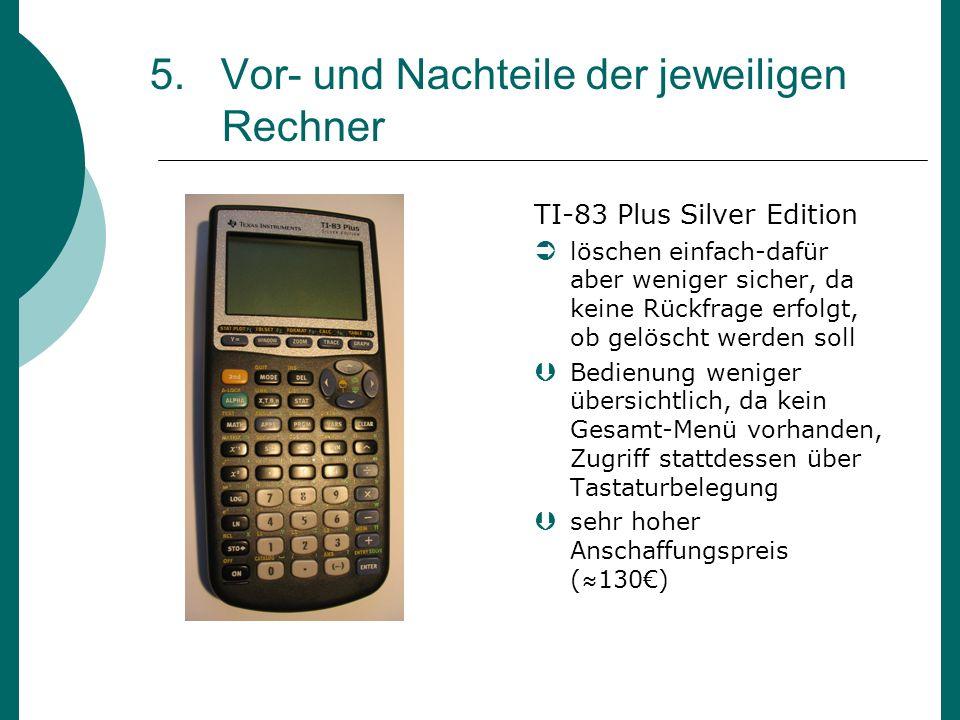 5. Vor- und Nachteile der jeweiligen Rechner TI-83 Plus Silver Edition löschen einfach-dafür aber weniger sicher, da keine Rückfrage erfolgt, ob gelös