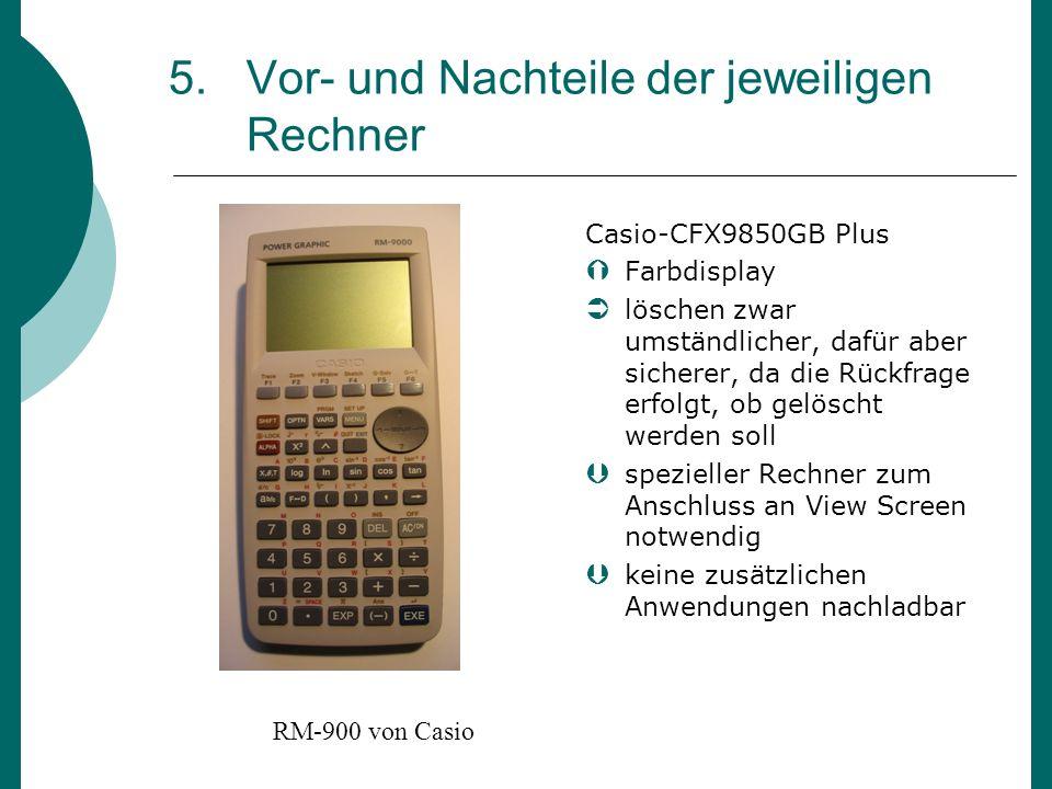 5. Vor- und Nachteile der jeweiligen Rechner Casio-CFX9850GB Plus Farbdisplay löschen zwar umständlicher, dafür aber sicherer, da die Rückfrage erfolg