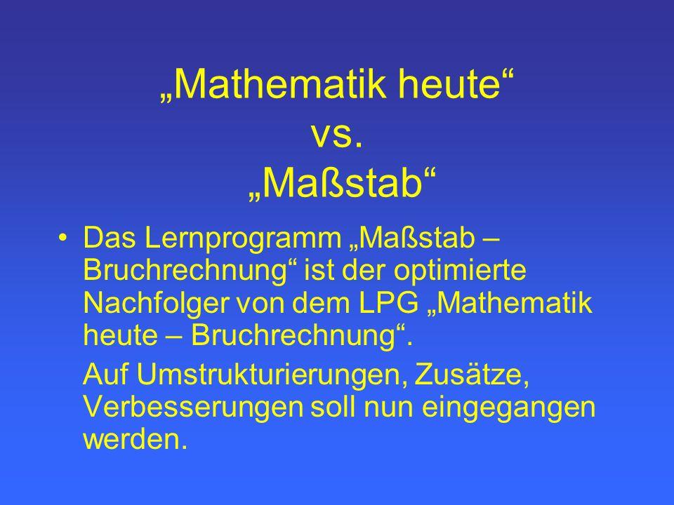 Produktangaben Maßstab – Bruchrechnung 2003 Schroedel Verlag Autoren: Dr. M. Hennecke, Prof. Dr. T. Kreutzkamp, K. Winter, Dr. H.-H. Wolpers + Program