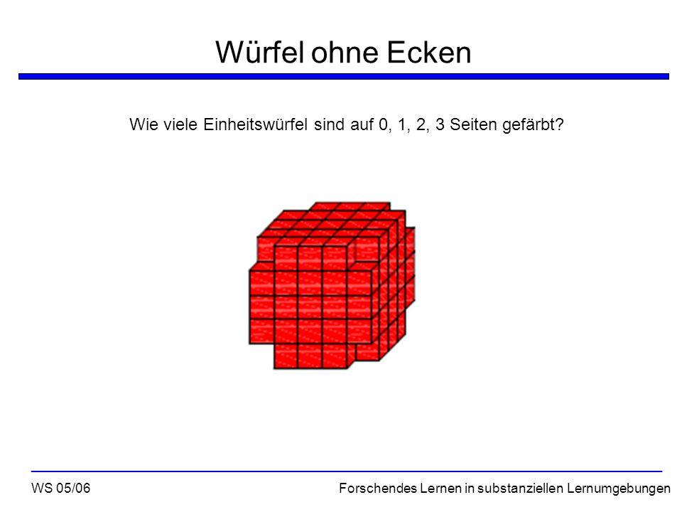 Würfel ohne Ecken Wie viele Einheitswürfel sind auf 0, 1, 2, 3 Seiten gefärbt? WS 05/06 Forschendes Lernen in substanziellen Lernumgebungen __________