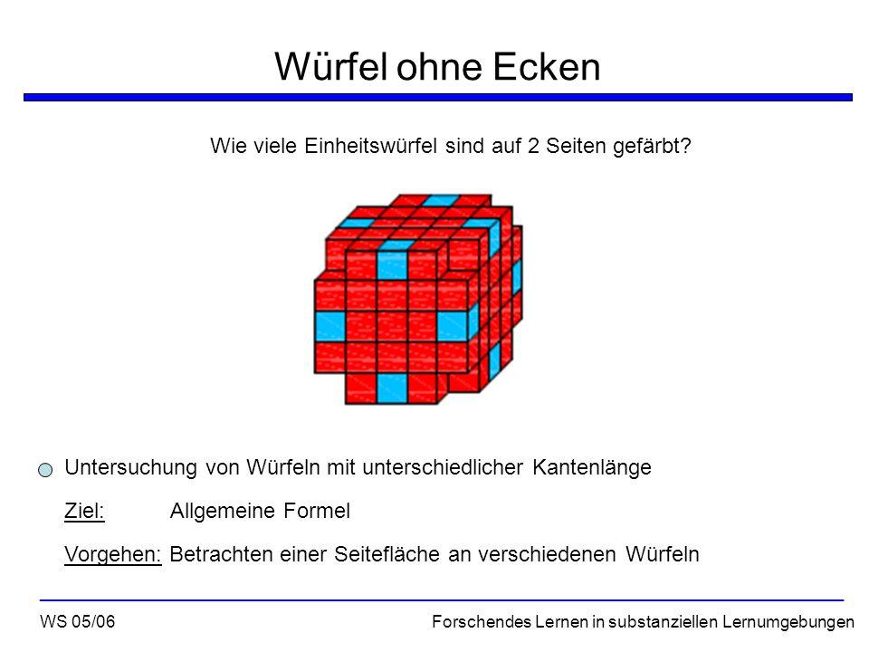 Würfel ohne Ecken Wie viele Einheitswürfel sind auf 2 Seiten gefärbt? WS 05/06 Forschendes Lernen in substanziellen Lernumgebungen ___________________