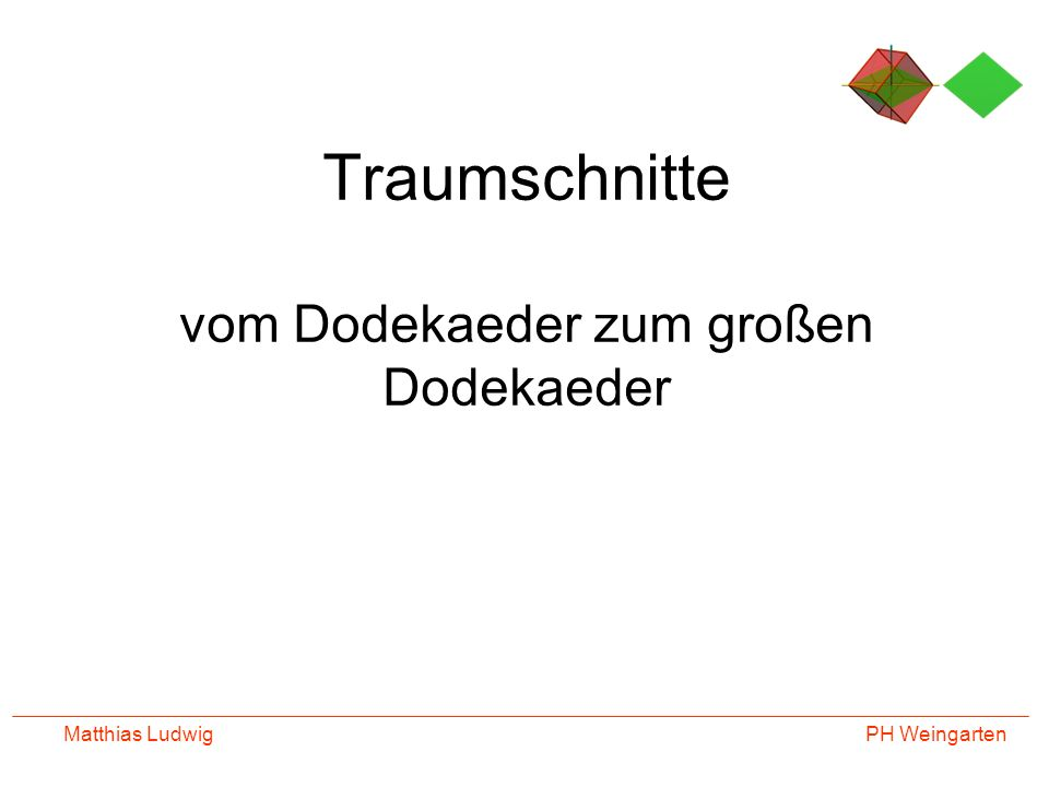 PH Weingarten Matthias Ludwig Traumschnitte vom Dodekaeder zum großen Dodekaeder