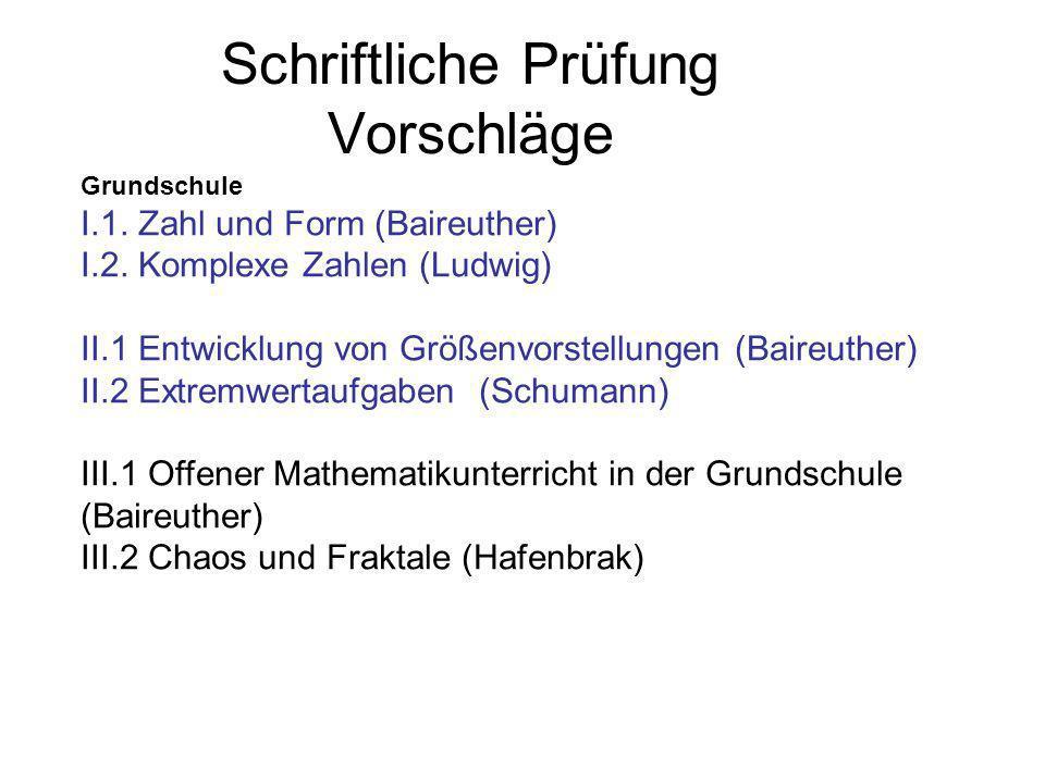 Schriftliche Prüfung Vorschläge Grundschule I.1. Zahl und Form (Baireuther) I.2. Komplexe Zahlen (Ludwig) II.1 Entwicklung von Größenvorstellungen (Ba