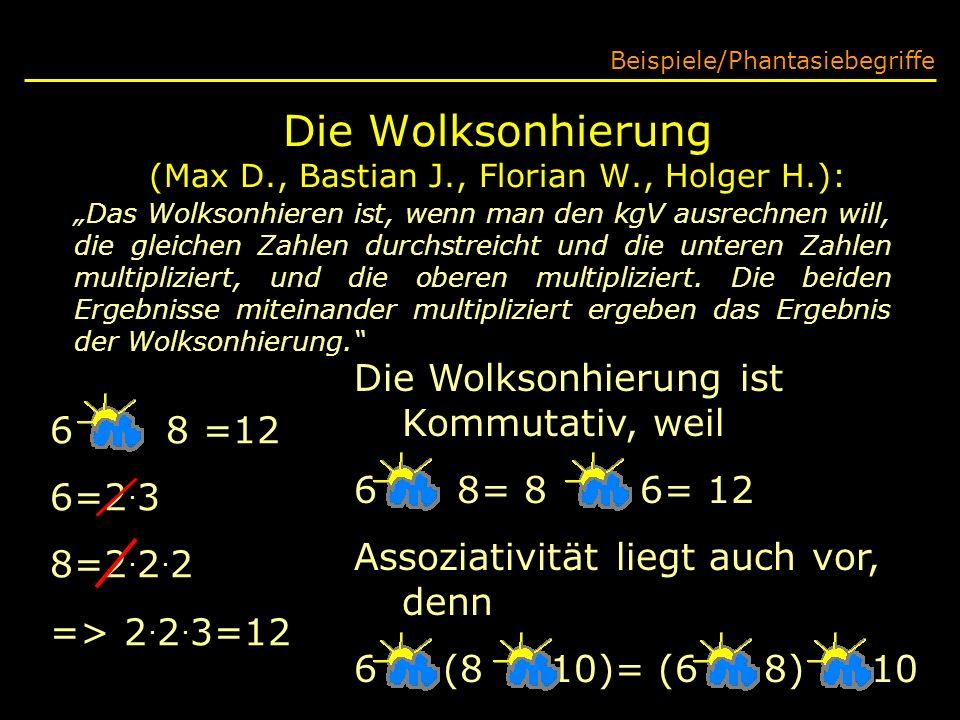 Die Wolksonhierung (Max D., Bastian J., Florian W., Holger H.): Beispiele/Phantasiebegriffe Das Wolksonhieren ist, wenn man den kgV ausrechnen will, d
