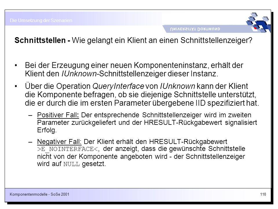 Komponentenmodelle - SoSe 2001118 Schnittstellen - Wie gelangt ein Klient an einen Schnittstellenzeiger? Bei der Erzeugung einer neuen Komponenteninst