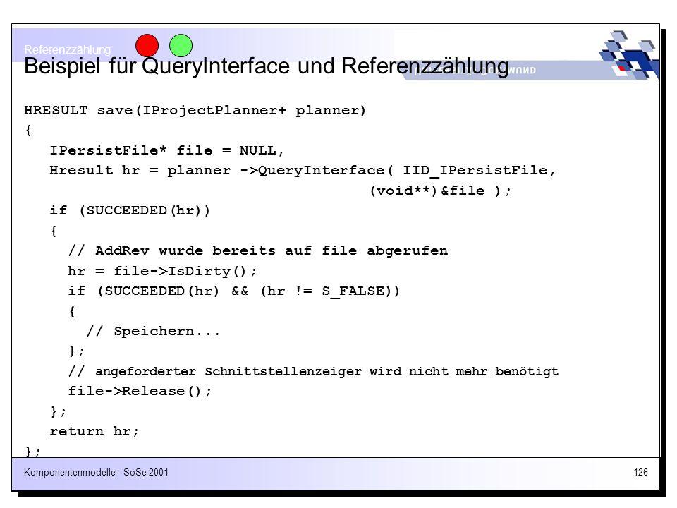 Komponentenmodelle - SoSe 2001126 Beispiel für QueryInterface und Referenzzählung HRESULT save(IProjectPlanner+ planner) { IPersistFile* file = NULL,