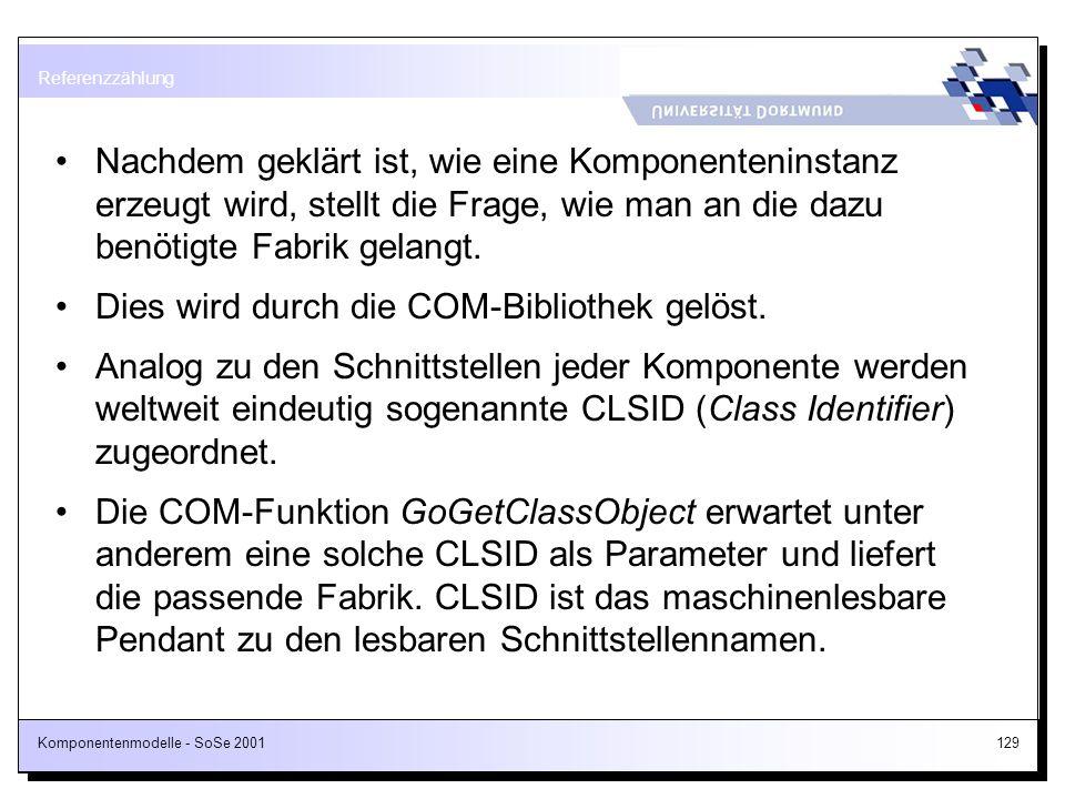 Komponentenmodelle - SoSe 2001129 Nachdem geklärt ist, wie eine Komponenteninstanz erzeugt wird, stellt die Frage, wie man an die dazu benötigte Fabri