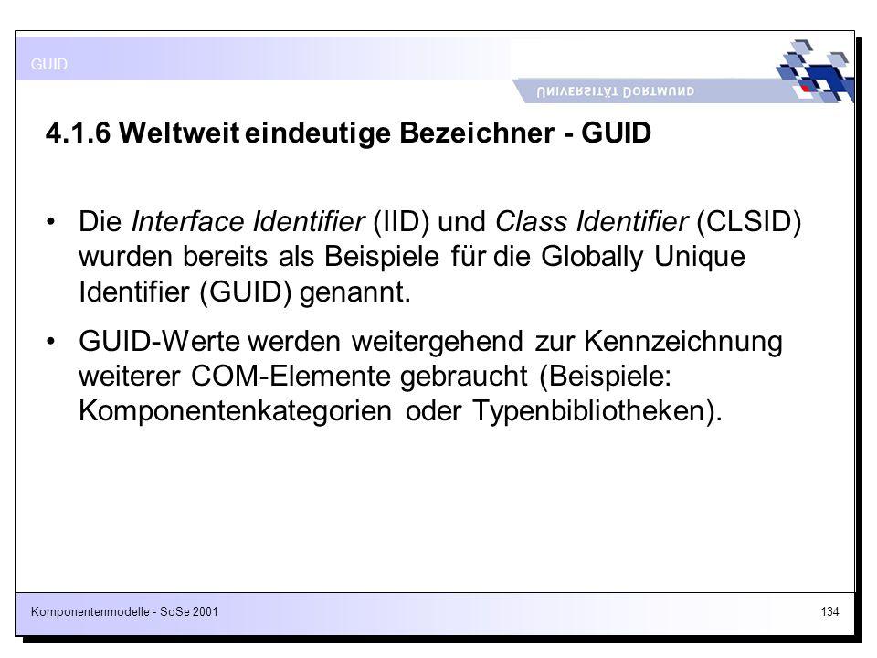 Komponentenmodelle - SoSe 2001134 4.1.6 Weltweit eindeutige Bezeichner - GUID Die Interface Identifier (IID) und Class Identifier (CLSID) wurden berei