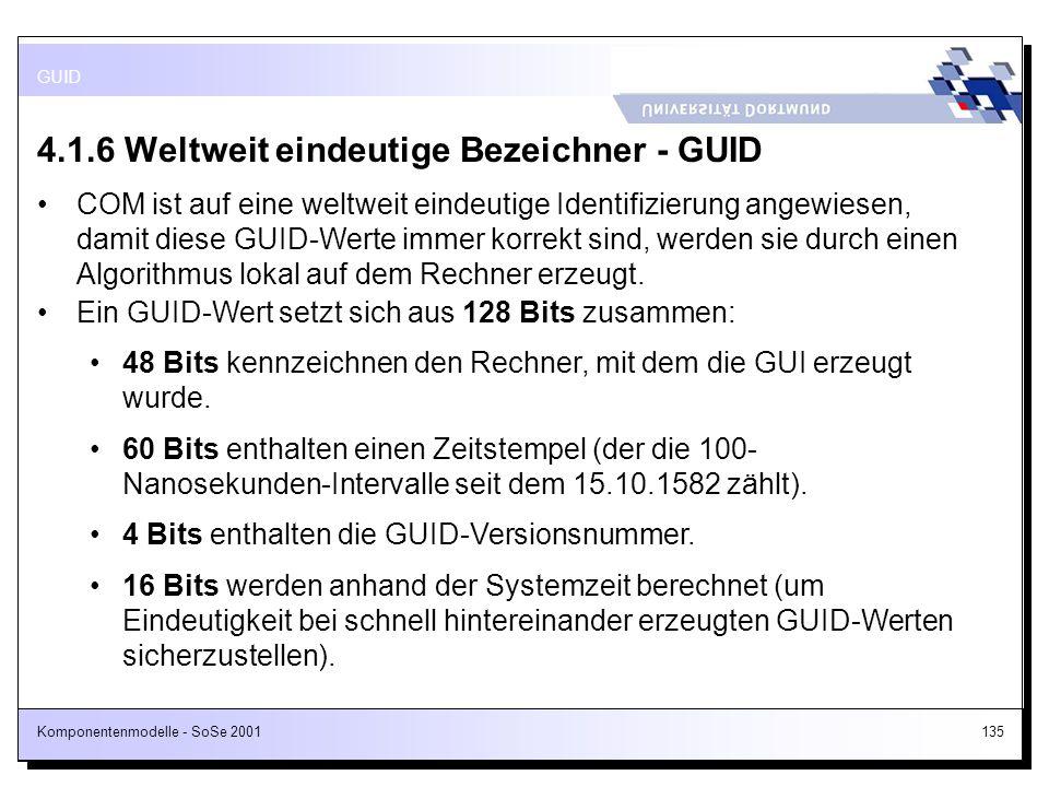 Komponentenmodelle - SoSe 2001135 4.1.6 Weltweit eindeutige Bezeichner - GUID COM ist auf eine weltweit eindeutige Identifizierung angewiesen, damit d