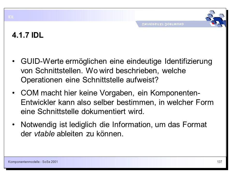 Komponentenmodelle - SoSe 2001137 4.1.7 IDL GUID-Werte ermöglichen eine eindeutige Identifizierung von Schnittstellen. Wo wird beschrieben, welche Ope