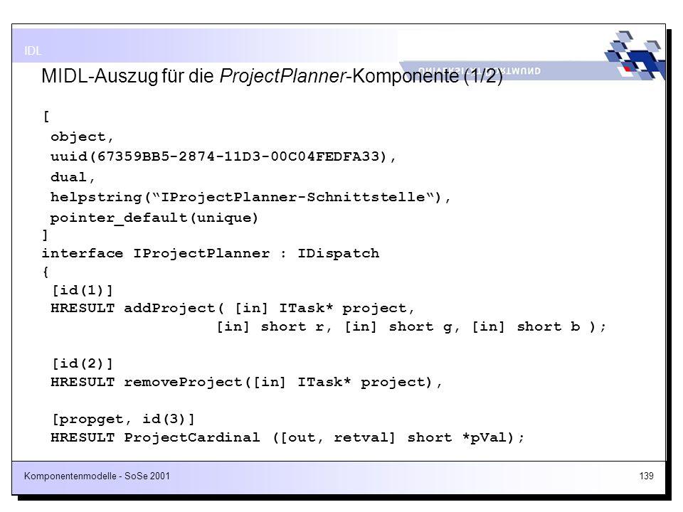 Komponentenmodelle - SoSe 2001139 MIDL-Auszug für die ProjectPlanner-Komponente (1/2) [ object, uuid(67359BB5-2874-11D3-00C04FEDFA33), dual, helpstrin