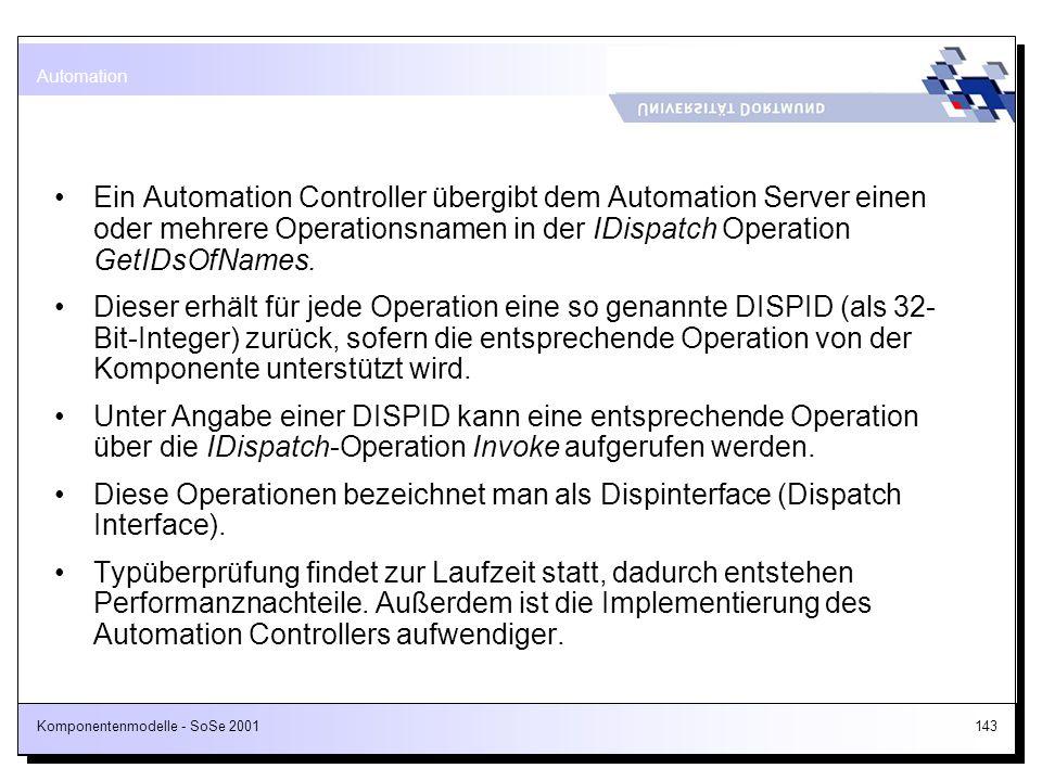 Komponentenmodelle - SoSe 2001143 Ein Automation Controller übergibt dem Automation Server einen oder mehrere Operationsnamen in der IDispatch Operati