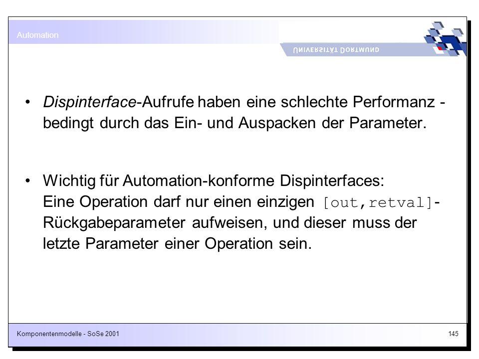 Komponentenmodelle - SoSe 2001145 Dispinterface-Aufrufe haben eine schlechte Performanz - bedingt durch das Ein- und Auspacken der Parameter. Wichtig