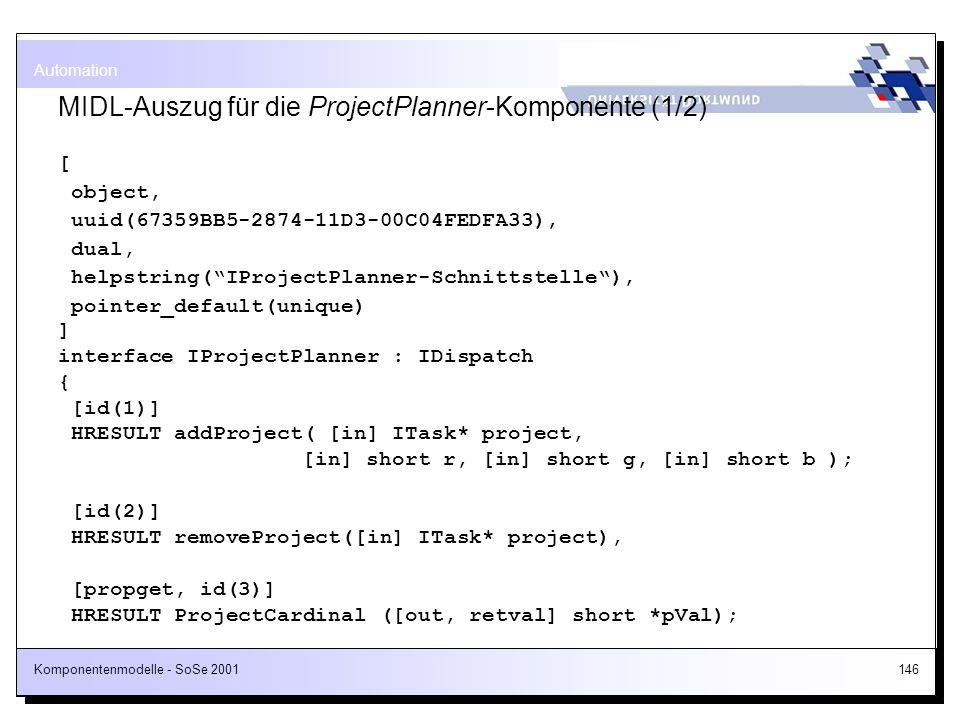 Komponentenmodelle - SoSe 2001146 MIDL-Auszug für die ProjectPlanner-Komponente (1/2) [ object, uuid(67359BB5-2874-11D3-00C04FEDFA33), dual, helpstrin