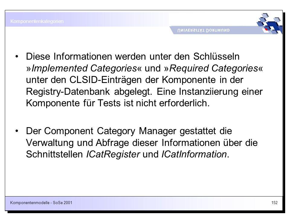 Komponentenmodelle - SoSe 2001152 Diese Informationen werden unter den Schlüsseln »Implemented Categories« und »Required Categories« unter den CLSID-E