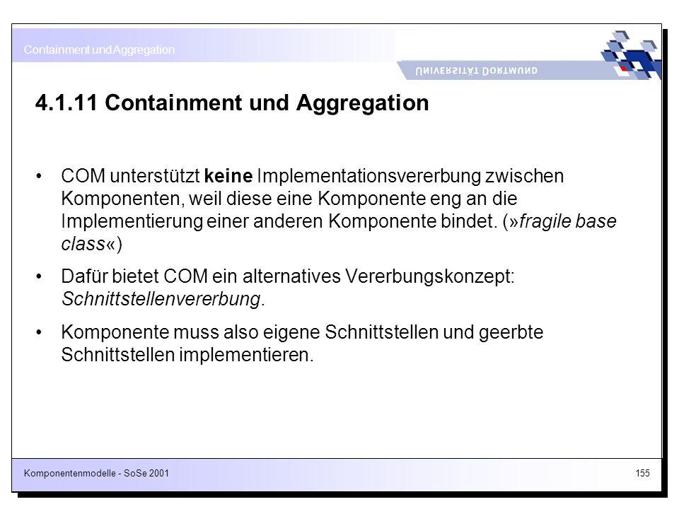 Komponentenmodelle - SoSe 2001155 4.1.11 Containment und Aggregation COM unterstützt keine Implementationsvererbung zwischen Komponenten, weil diese e