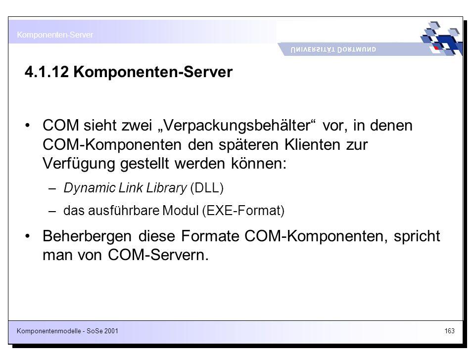 Komponentenmodelle - SoSe 2001163 4.1.12 Komponenten-Server COM sieht zwei Verpackungsbehälter vor, in denen COM-Komponenten den späteren Klienten zur