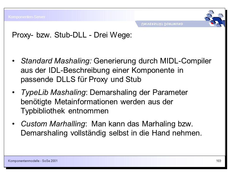Komponentenmodelle - SoSe 2001169 Proxy- bzw. Stub-DLL - Drei Wege: Standard Mashaling: Generierung durch MIDL-Compiler aus der IDL-Beschreibung einer