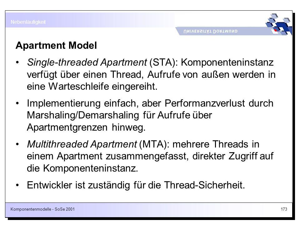 Komponentenmodelle - SoSe 2001173 Apartment Model Single-threaded Apartment (STA): Komponenteninstanz verfügt über einen Thread, Aufrufe von außen wer