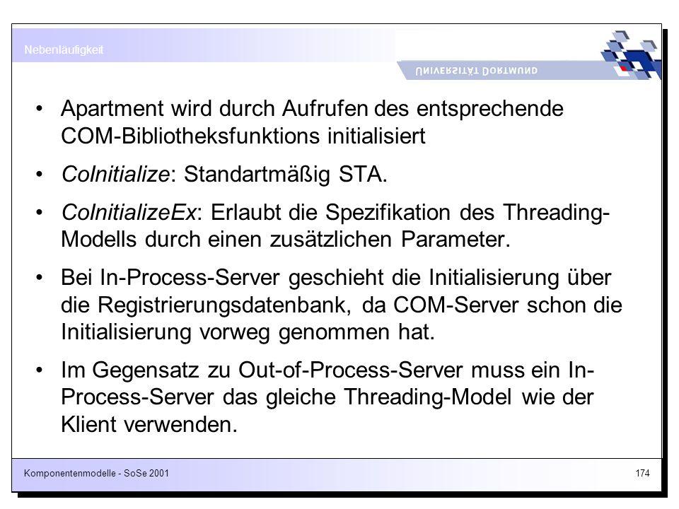 Komponentenmodelle - SoSe 2001174 Apartment wird durch Aufrufen des entsprechende COM-Bibliotheksfunktions initialisiert CoInitialize: Standartmäßig S