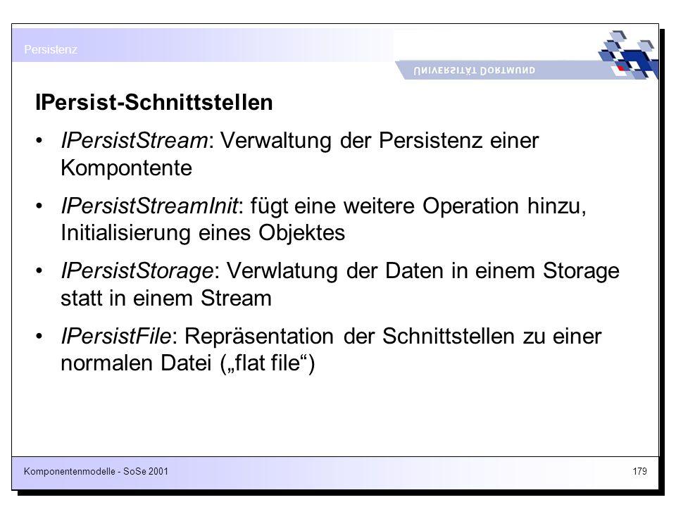 Komponentenmodelle - SoSe 2001179 IPersist-Schnittstellen IPersistStream: Verwaltung der Persistenz einer Kompontente IPersistStreamInit: fügt eine we