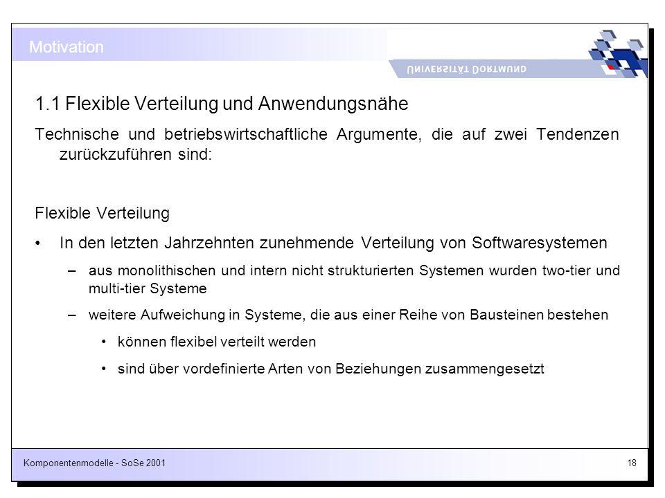 Komponentenmodelle - SoSe 200118 1.1 Flexible Verteilung und Anwendungsnähe Technische und betriebswirtschaftliche Argumente, die auf zwei Tendenzen z