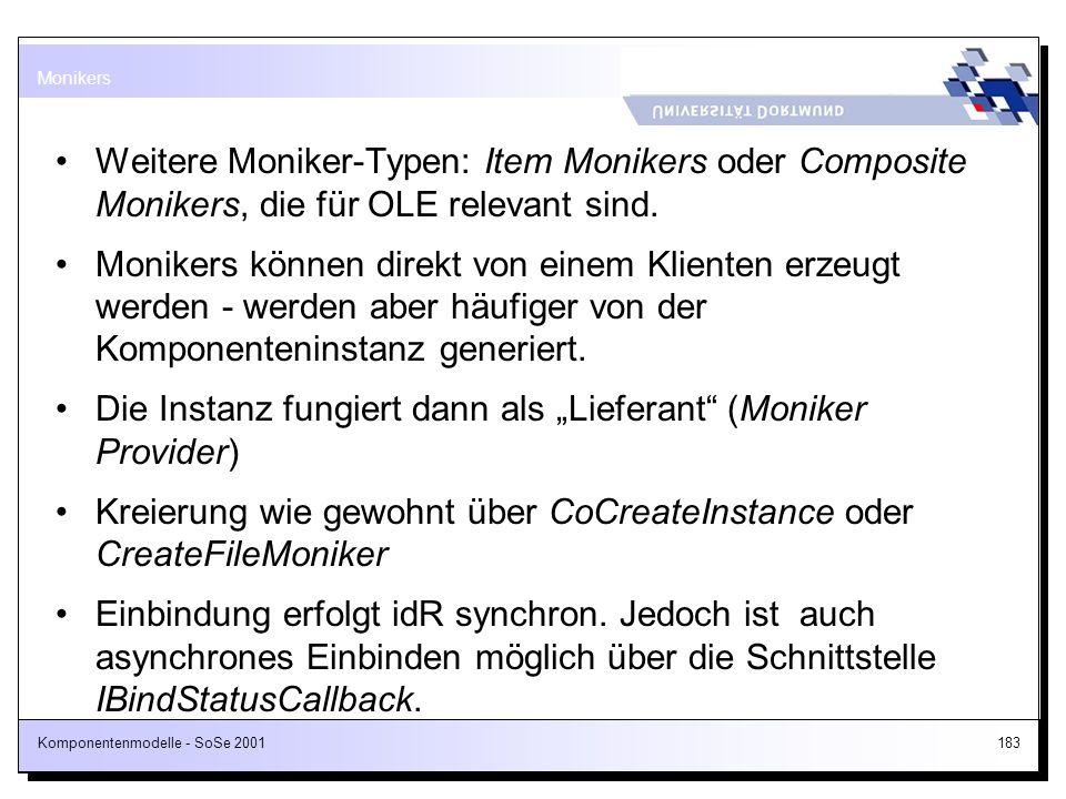 Komponentenmodelle - SoSe 2001183 Weitere Moniker-Typen: Item Monikers oder Composite Monikers, die für OLE relevant sind. Monikers können direkt von