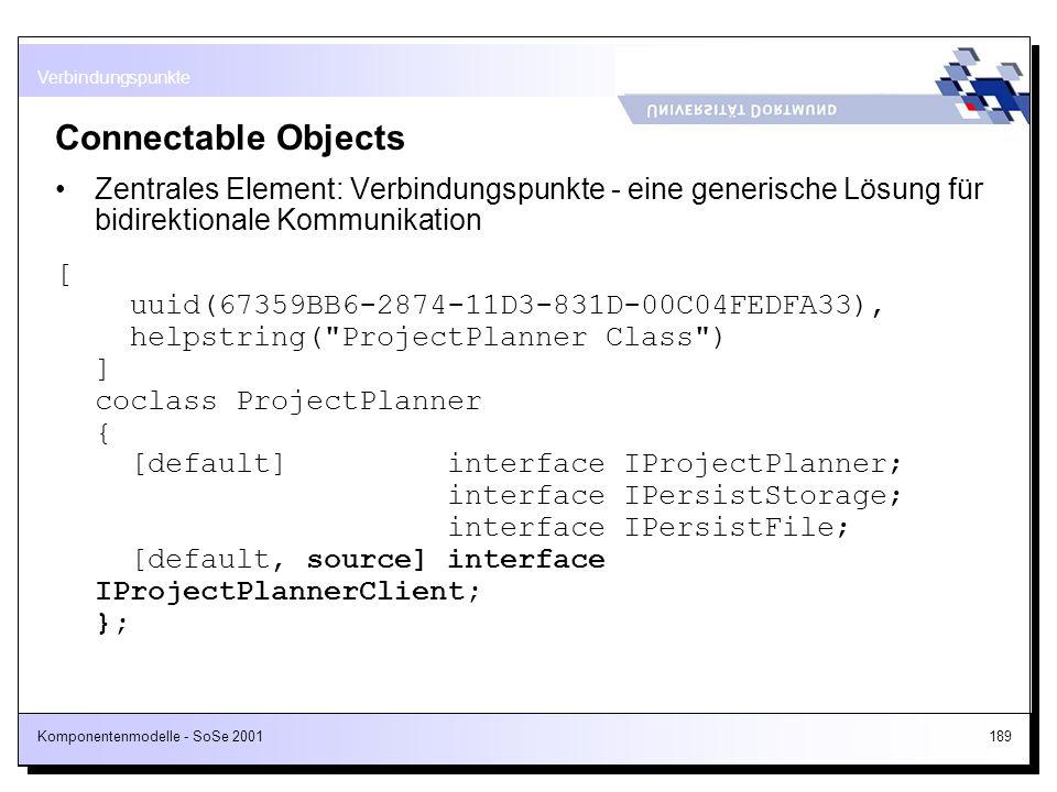 Komponentenmodelle - SoSe 2001189 Connectable Objects Zentrales Element: Verbindungspunkte - eine generische Lösung für bidirektionale Kommunikation [