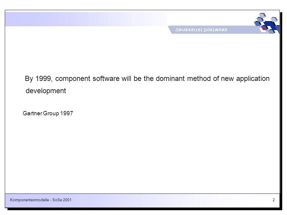 Komponentenmodelle - SoSe 200133 Wiederverwendung erfordert eine geeignete Infrastruktur, die folgendes leisten muss: –Mechanismen für die Zur-Verfügung-Stellung wiederverwendbarer Komponenten –Klassifikation wiederverwendbarer Komponenten gemäß mehrerer Kriterien und Suche nach Komponenten gemäß dieser Kriterien Aufbauen der Klassifikationssysteme Klassifizieren und Wiederauffinden der Komponenten und Teilsysteme Export von Komponenten in andere Verwaltungssysteme und Import aus anderen Systemen in das eigene Archiv Berichte über die Klassifikationssysteme und über die Komponenten mit ihren Klassifikationen –Überprüfung von Dokumentationsstandards –Protokollierung der tatsächlichen Wiederverwendung